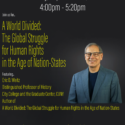 "Professor Eric Weitz (Distinguished Professor of History, City Center and Graduate Center, CUNY) will speak on ""A World Divided: The Global Struggle for Human Rights in the Age of Nation-States."""